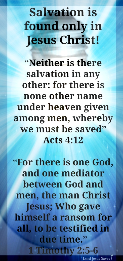 Salvation is only found in Jesus Christ!