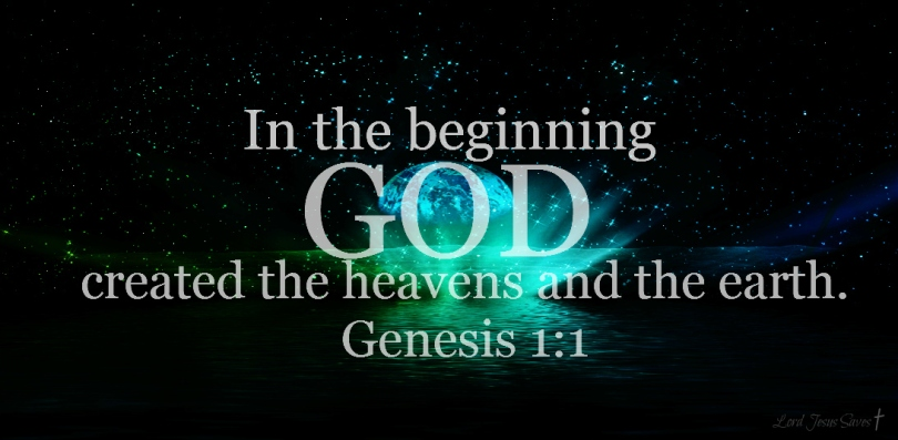 Genesis 1:1-2 In the beginning God created the heavens and the earth. The earth was formless and void, and darkness was over the surface of the deep, and the Spirit of God was moving over the surface of the waters.