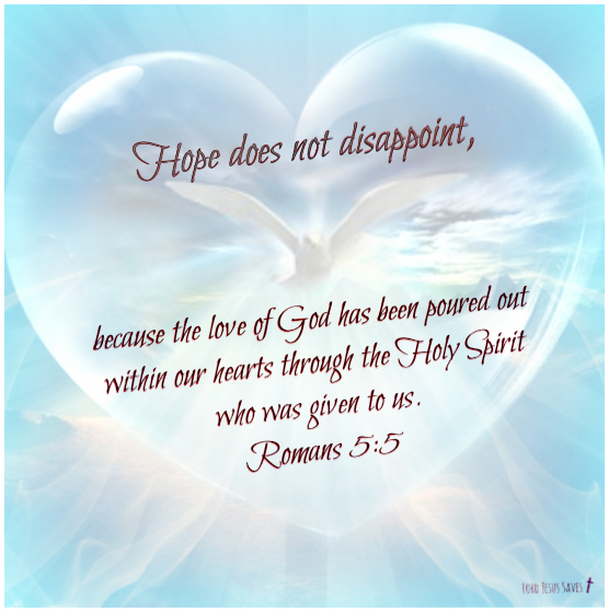 Romans 5:5 Hope does not disappoint, because the love of God has been poured out within our hearts through the Holy Spirit who was given to us. #hope
